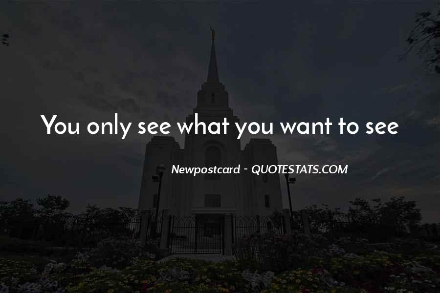 Quotes About Seeing What You Want To See #1740701