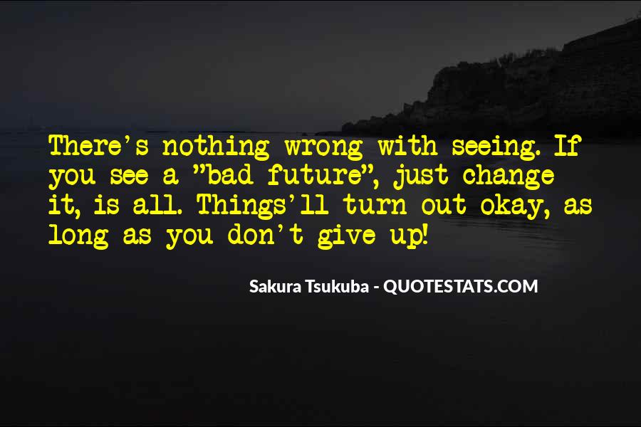 Quotes About Seeing What You Want To See #59510
