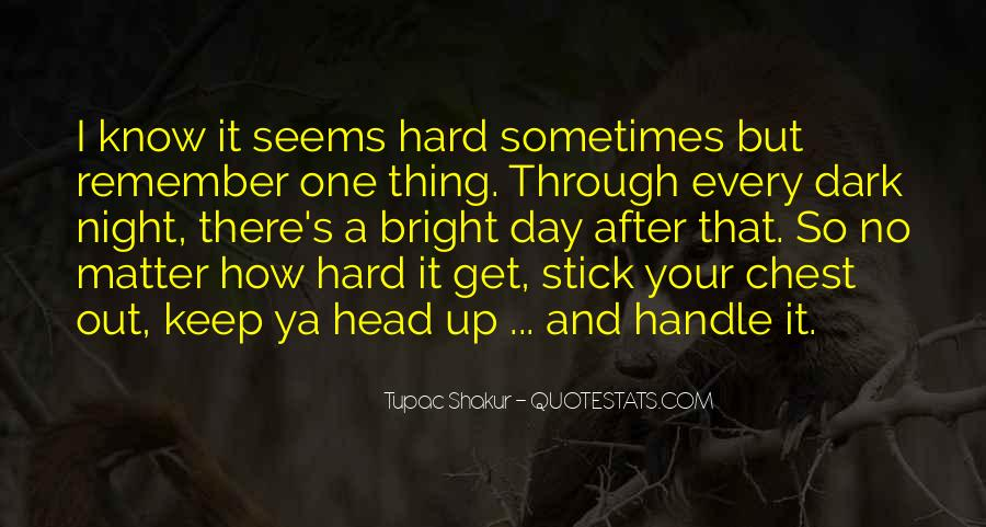 Quotes For When Life Seems Hard #1630806