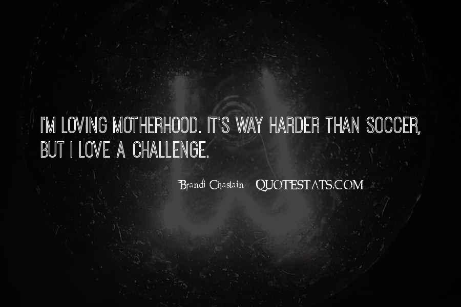Quotes On Challenges Of Motherhood #1367584