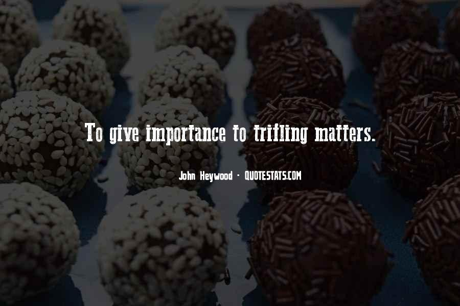 Quotes On Giving Someone Importance #521671