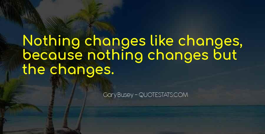 Quotes About Nothing Changes #589423