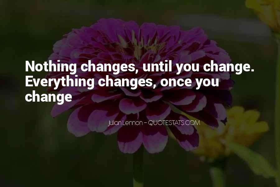 Quotes About Nothing Changes #94506