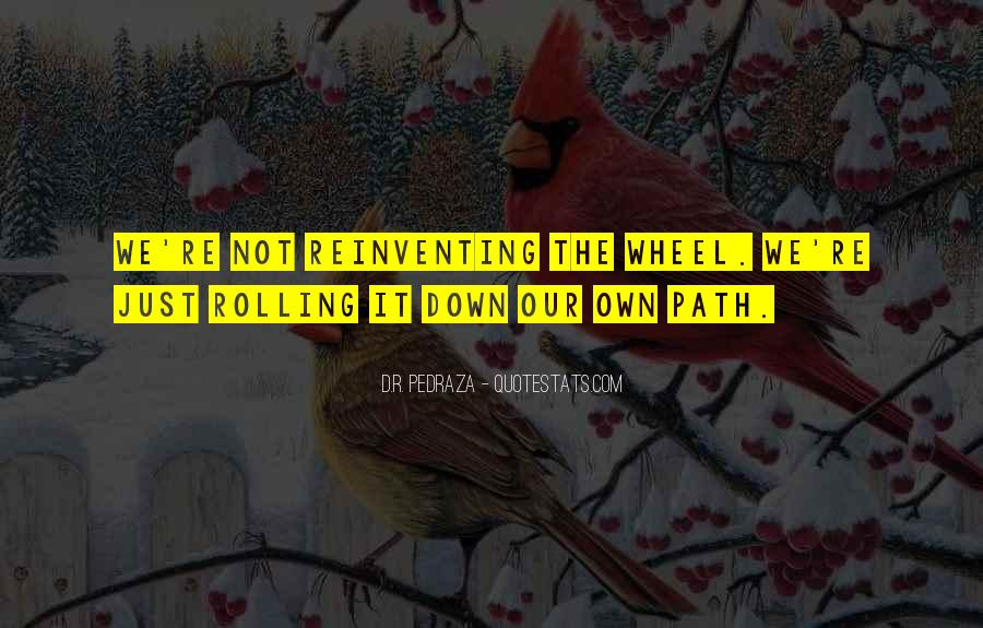 Quotes About Not Reinventing The Wheel #1403736