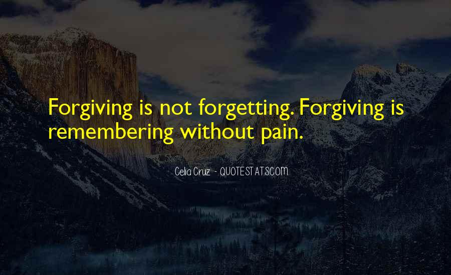 Quotes About Not Forgiving And Forgetting #1468653