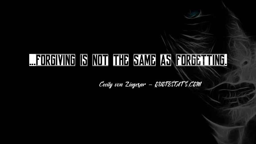 Quotes About Not Forgiving And Forgetting #817154