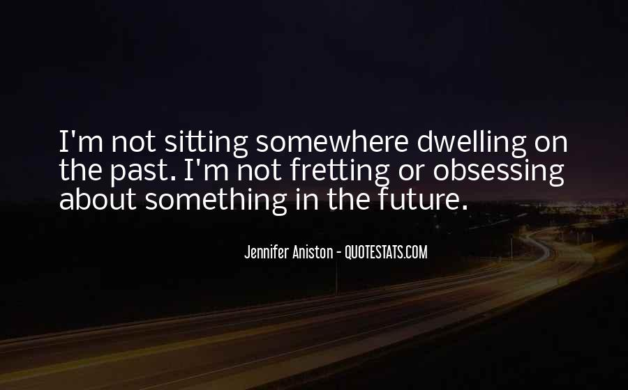 Quotes About Not Dwelling In The Past #1409459