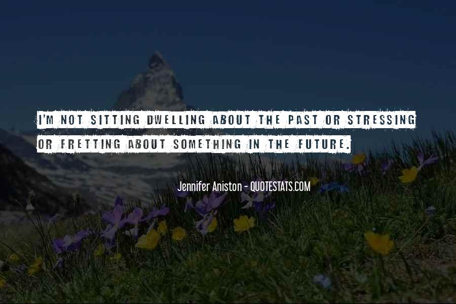 Quotes About Not Dwelling In The Past #286319