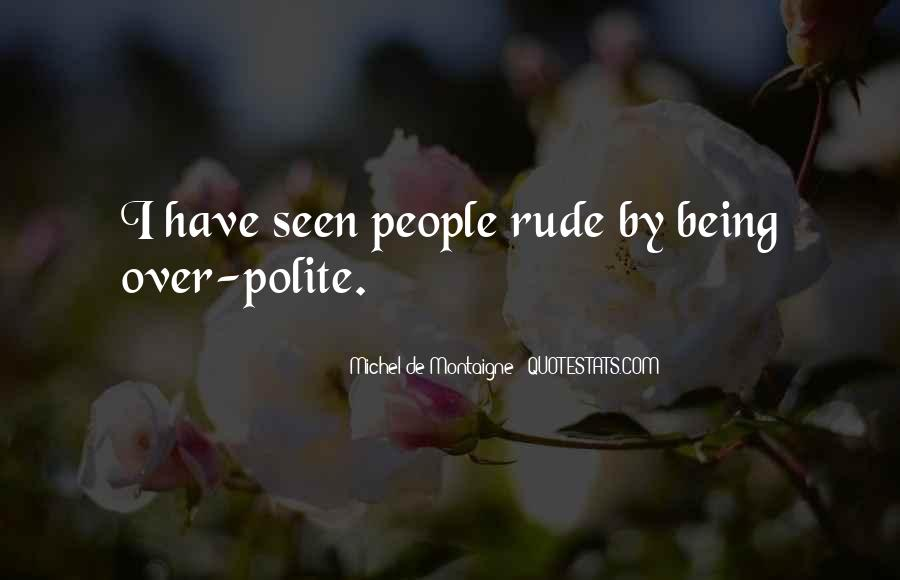 Quotes About Not Being Polite #988289
