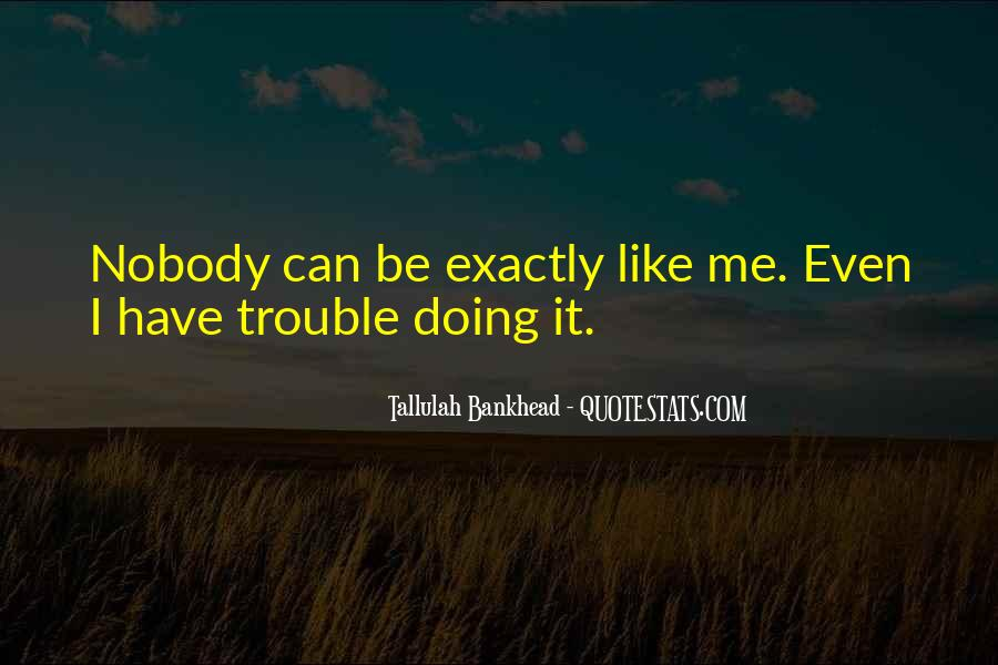 Quotes About Nobody Like Me #117312