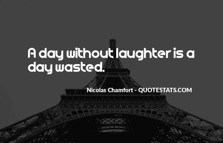 A Day Is Wasted Without Laughter Quotes #1646661