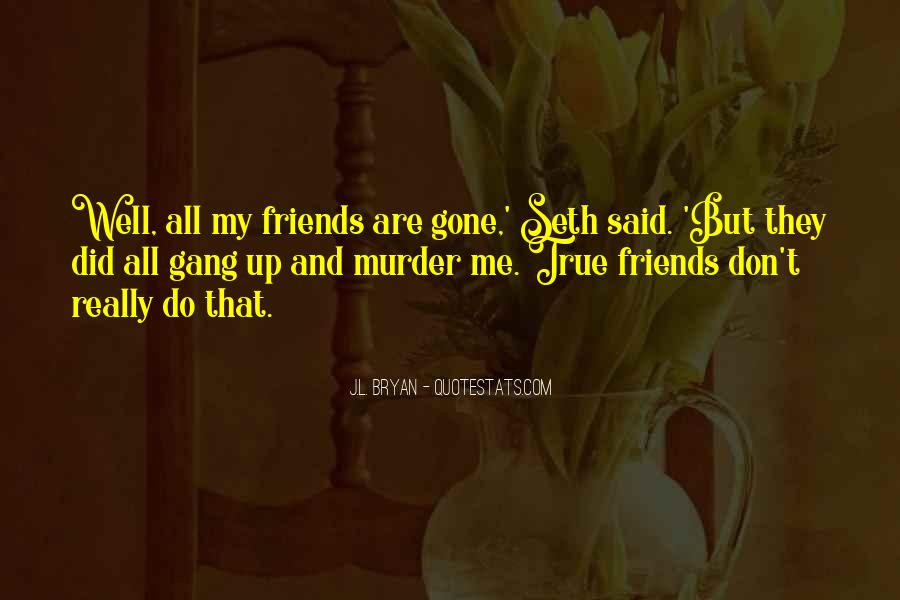 A Gang Of Friends Quotes #707436
