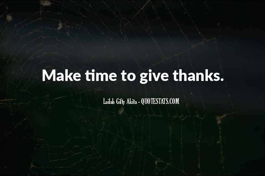 A Time To Give Thanks Quotes #1214511