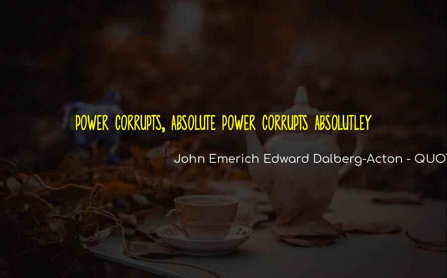 Absolute Power Corrupts Quotes #1280804