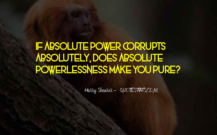 Absolute Power Corrupts Quotes #1562788