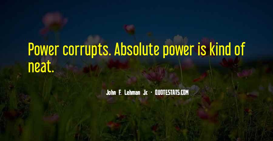 Absolute Power Corrupts Quotes #764986
