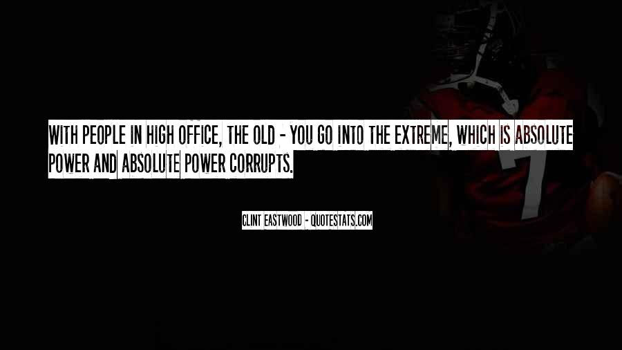 Absolute Power Corrupts Quotes #857537