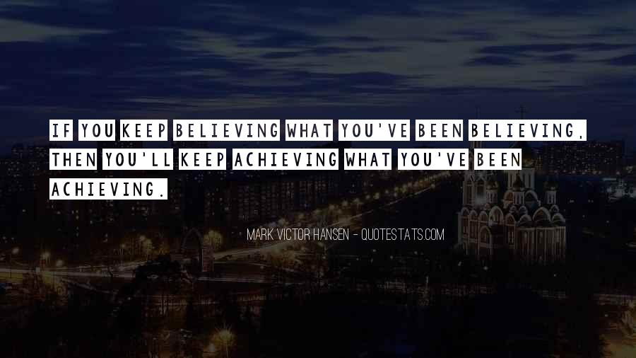 Achieving Is Believing Quotes #1242430