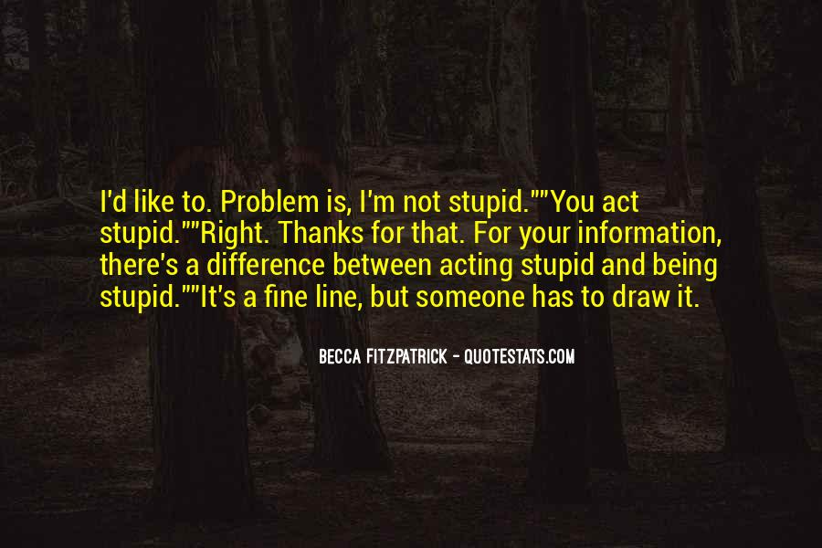 Act Like Stupid Quotes #1250075