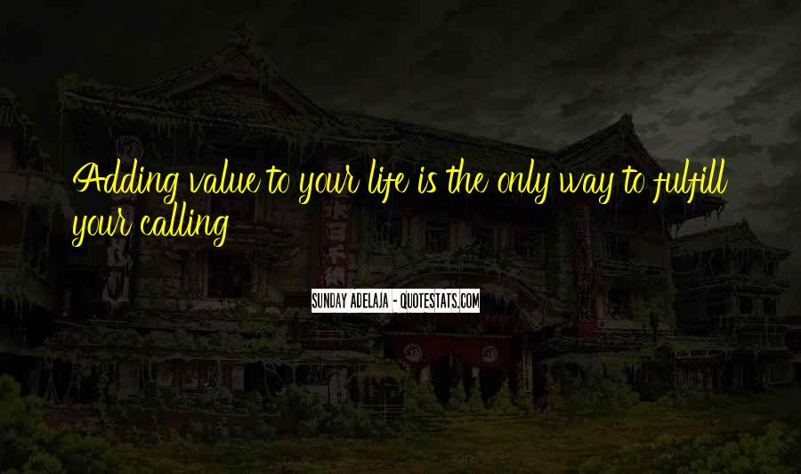 Adding Value To Your Life Quotes #593174