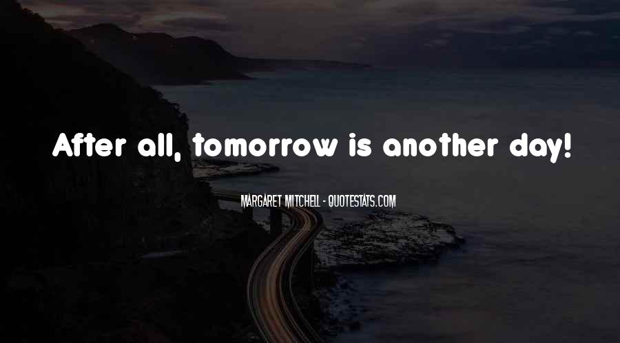 After All Tomorrow Is Another Day Quotes #901275