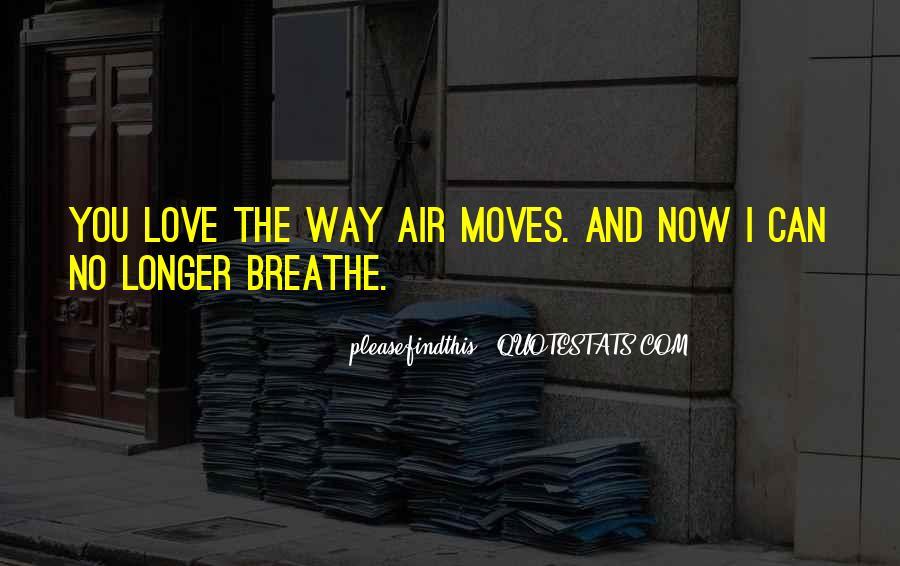 Air I Breathe Quotes #539255