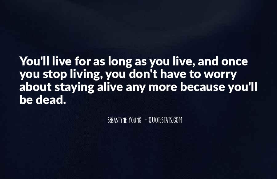 Alive And Dead Quotes #199316