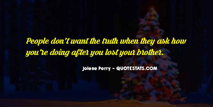 All I Ask For Is The Truth Quotes #24983
