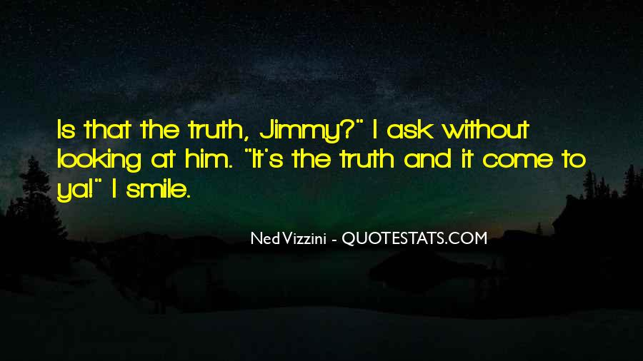 All I Ask For Is The Truth Quotes #342409