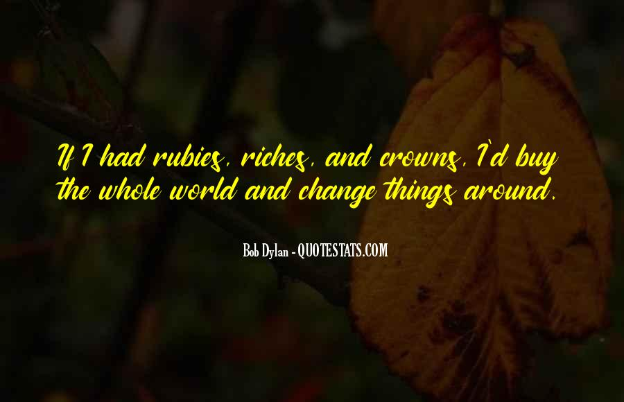 All The Riches In The World Quotes #264550