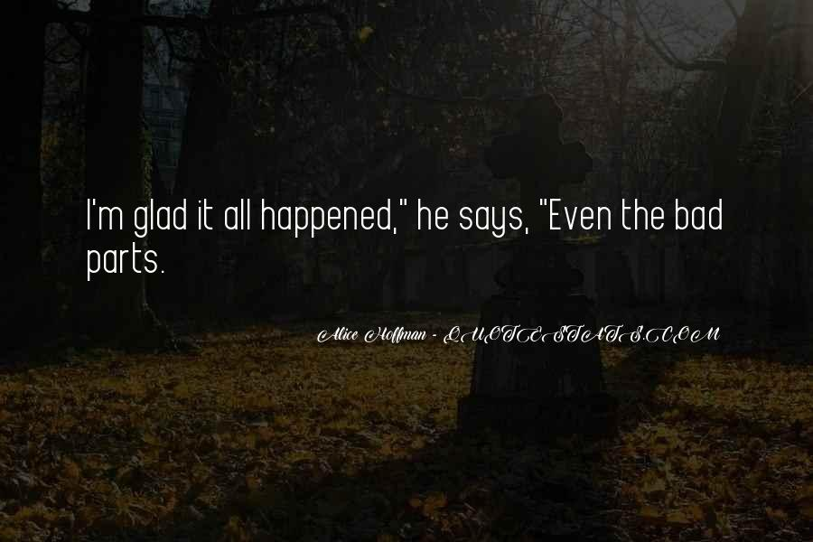 Am Glad It Happened Quotes #1460191