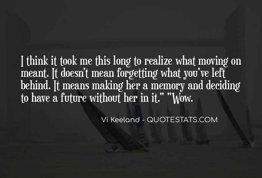 Quotes About Moving On But Not Forgetting #1752631