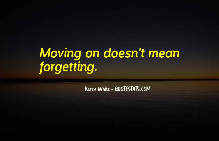 Quotes About Moving On But Not Forgetting #178852