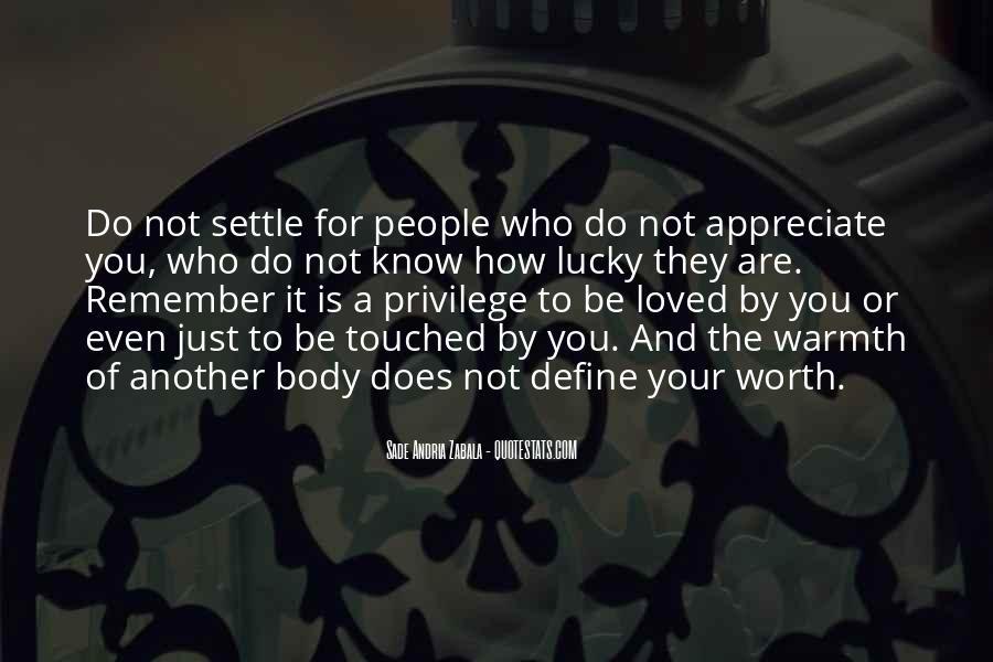 Appreciate Who You Are Quotes #1095418