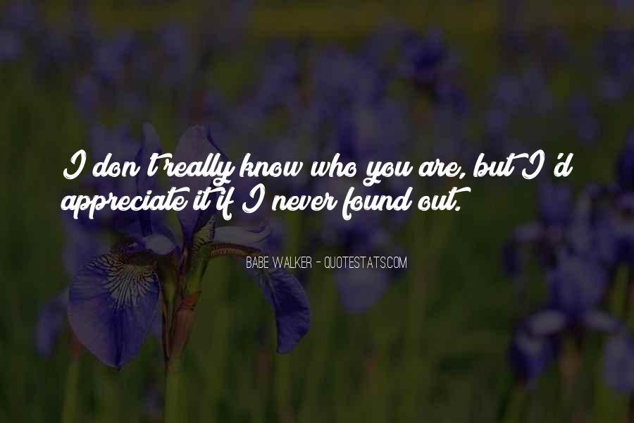 Appreciate Who You Are Quotes #1249058