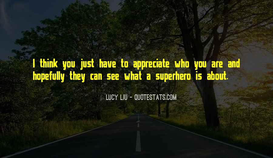 Appreciate Who You Are Quotes #1271653