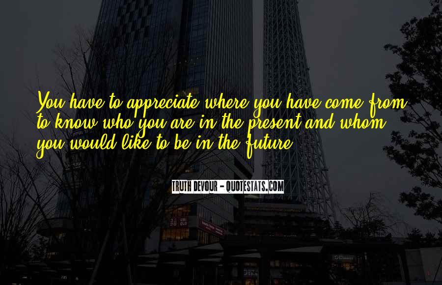 Appreciate Who You Are Quotes #1360777