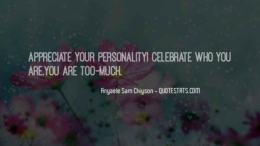 Appreciate Who You Are Quotes #1662116