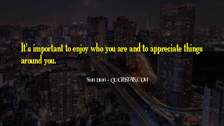 Appreciate Who You Are Quotes #325073
