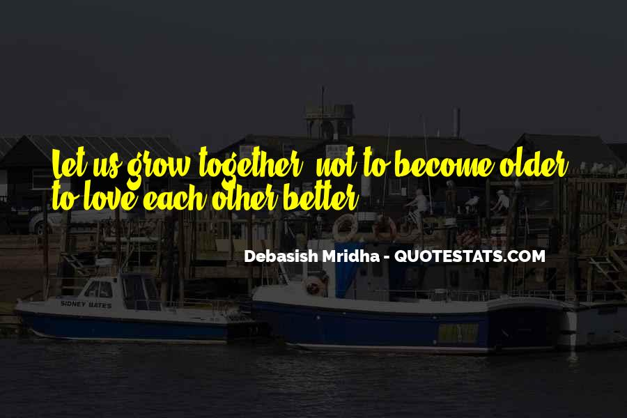 As We Grow Older Together Quotes #419699
