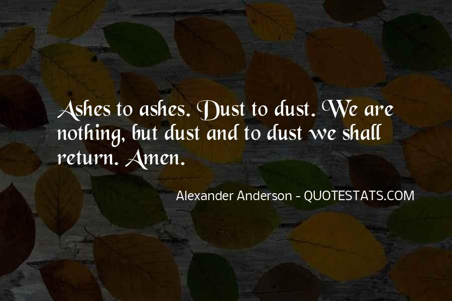 Ashes To Ashes Dust To Dust Quotes #1055087