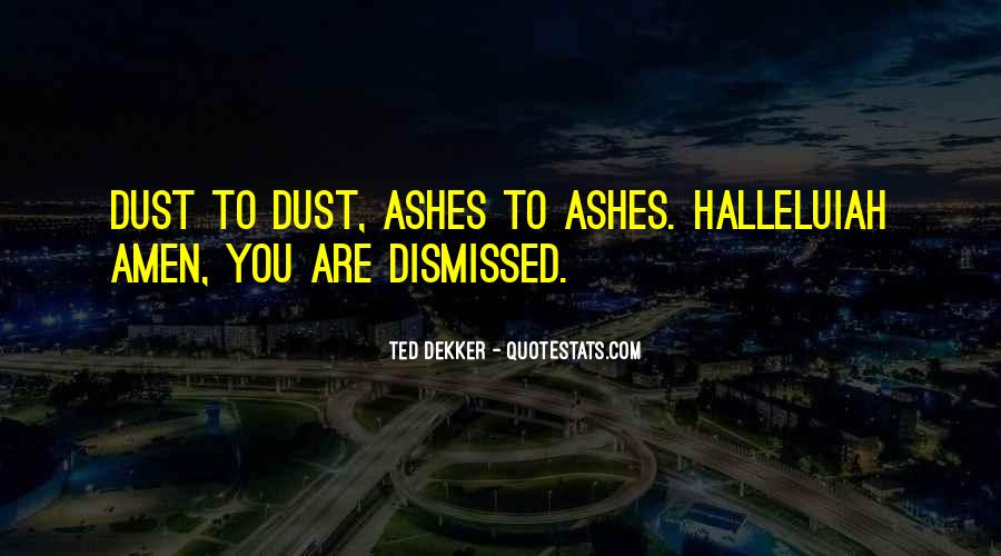 Ashes To Ashes Dust To Dust Quotes #1416516