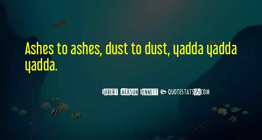 Ashes To Ashes Dust To Dust Quotes #1759832