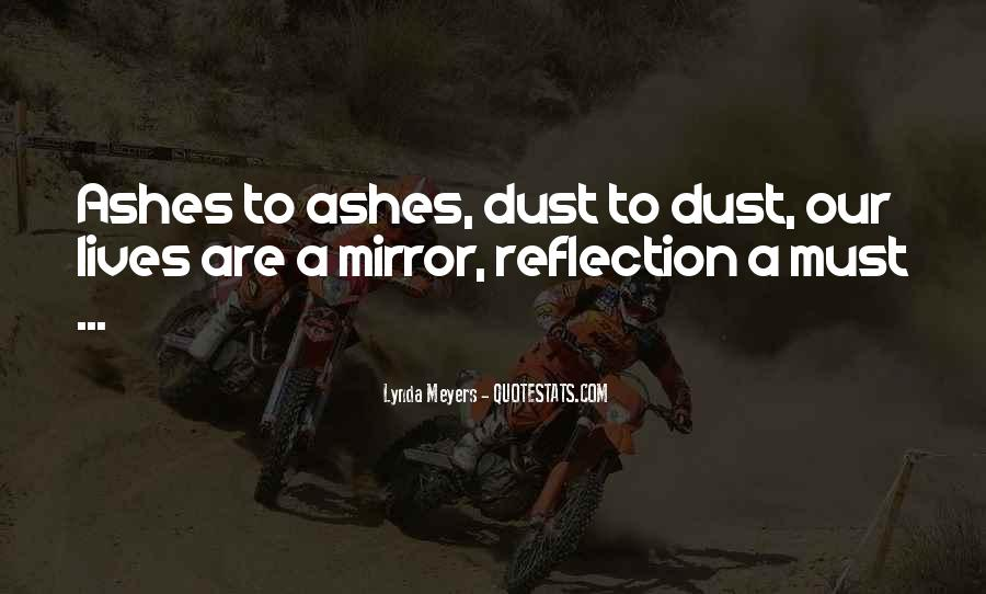 Ashes To Ashes Dust To Dust Quotes #354993