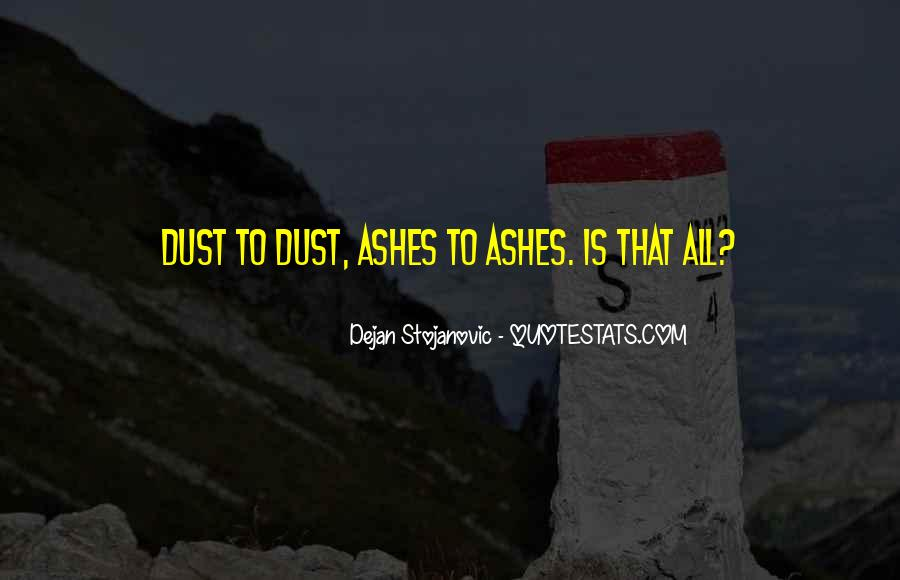Ashes To Ashes Dust To Dust Quotes #832734