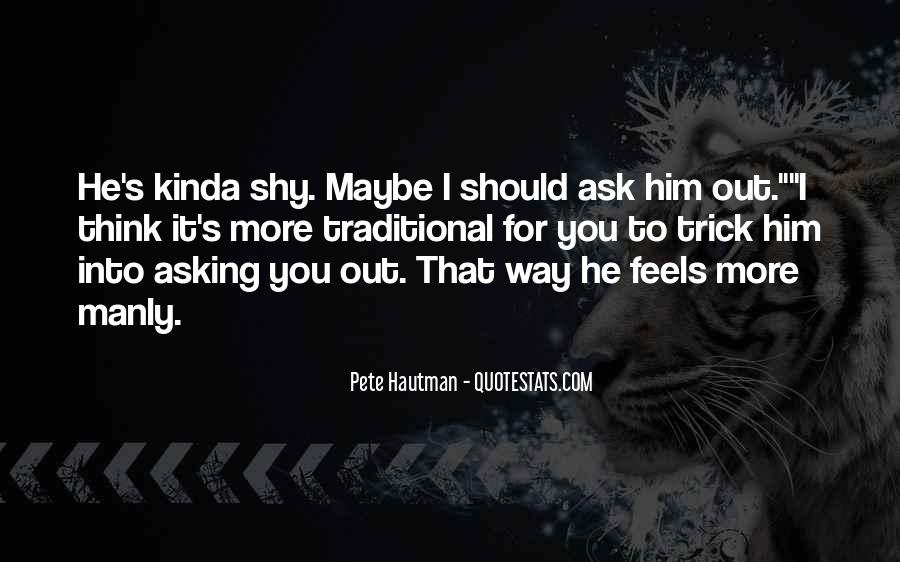 Ask Him Out Quotes #1502147