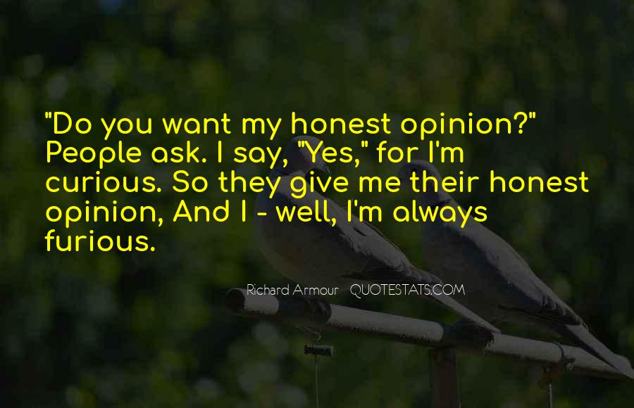 Ask My Opinion Quotes #531833