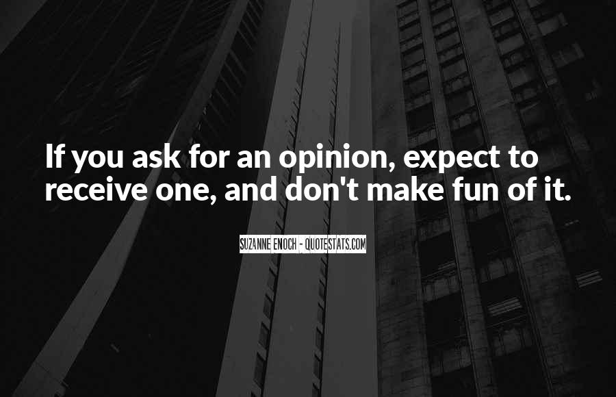 Ask My Opinion Quotes #899630