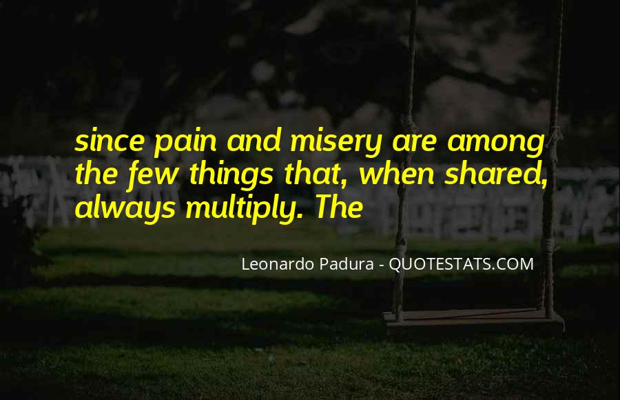 Quotes About Misery And Pain #156783