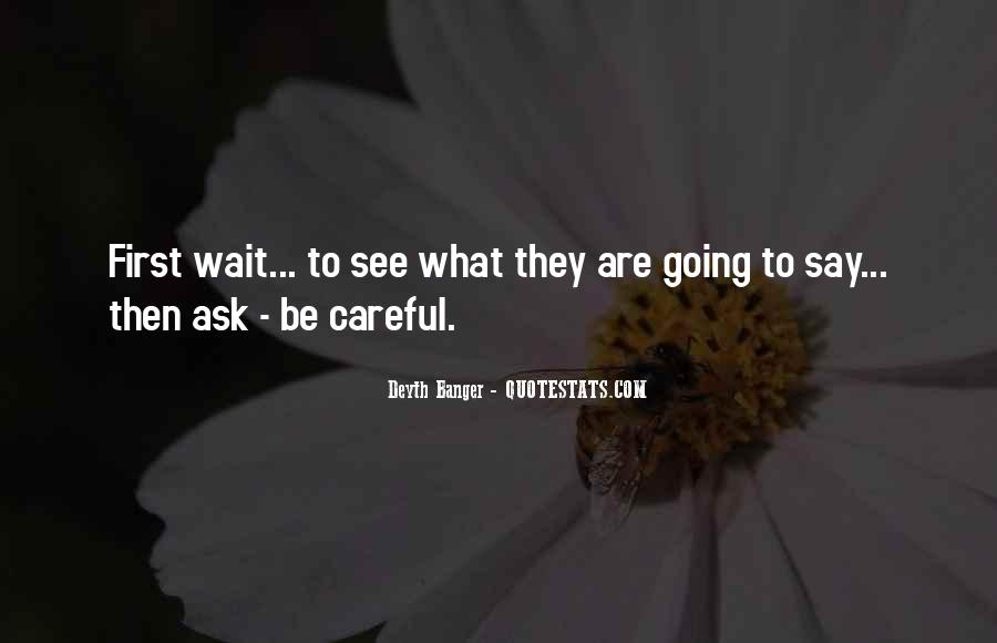 Top 34 Be Careful What You Say To Me Quotes: Famous Quotes ...